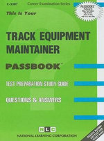 Track Equipment Maintainer : Test Preparation Study Guide, Questions & Answers - National Learning Corporation