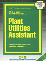 Plant Utilities Assistant : Test Preparation Study Guide, Questions & Answers