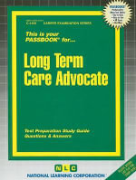 Long Term Care Advocate : Test Preparation Study Guide, Questions & Answers - National Learning Corporation