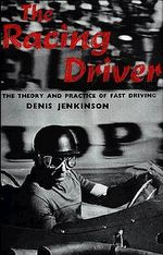 The Racing Driver : The Theory and Practice of Fast Driving - Denis Jenkinson