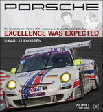 Porsche : Excellence Was Expected - The Comprehensive History of the Company, Its Cars and Its Racing Heritage - Karl Ludvigsen