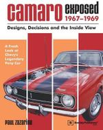 Camaro Exposed, 1967-1969 : Designs, Decisions, and the Inside View - Paul Zazarine