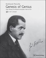 Ferdinand Porsche - Genesis of Genius : Road, Racing and Aviation Innovation 1900 to 1933 - Karl Ludvigsen