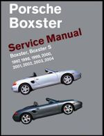 Porsche Boxster Service Manual: 1997-2004 : Boxster, Boxster S - Bentley Publishers