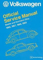 Volkswagen Beetle and Karmann Ghia Official Service Manual 1966-1969 :  1966, 1967, 1968, 1969 - Bentley Publishers