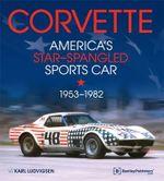 Corvette - America's Star-Spangled Sports Car 1953-1982 - Karl E Ludvigsen