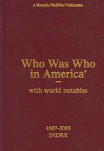 Who Was Who in America : With World Notables 1607-2005 Index - Marquis Who's Who