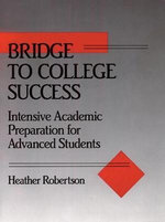 Bridge to College Success : Intensive Academic Preparation for Advanced Students - Heather Robertson