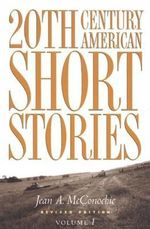 20th Century American Short Stories : Volume 1 - Jean A. McConochie
