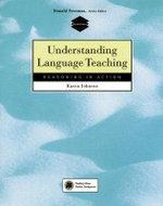 Understanding Language Teaching : Reasoning in action - Karen E. Johnson