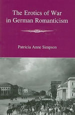 The Erotics of War in German Romanticism : Oxford English Monographs - Patricia Anne Simpson