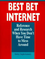 Best Bet Internet : Reference and Research When You Don't Have Time to Mess Around - Shirley Duglin Kennedy
