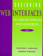 Designing Web Interfaces to Library Services and Resources - Kristen L. Garlock