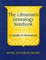 The Librarian's Genealogy Notebook : A Guide to Resources - Dahrl E. Moore