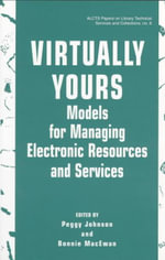 Virtually Yours : Models for Managing Electronic Resources and Services - Peggy Johnson