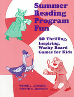 Summer Reading Program Fun : 10 Thrilling, Inspiring, Wacky Board Games for Kids - Wayne L. Johnson