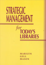 Strategic Management for Today's Libraries - Marilyn Gell Mason