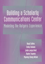 Building a Scholarly Communications Center : Modeling the Rutgers Experience - Boyd Collins