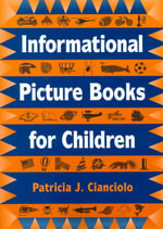 Informational Picture Books for Children : Reference and Research When You Don't Have Time to... - Patricia J. Cianciolo