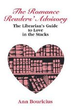 The Romance Readers' Advisory : The Librarian's Guide to Love in the Stacks - Ann Bouricius