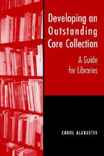 Developing an Outstanding Core Collection : A Guide for Public Libraries - Carol Alabaster