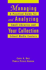 Managing and Analyzing Your Collection : A Practical Guide for Small Libraries and School Media Centers - C.A. Doll