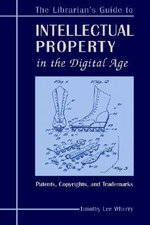 The Librarian's Guide to Intellectual Property in the Digital Age : Copyrights, Patents and Trademarks - Timothy Lee Wherry