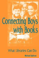 Connecting Boys with Books : What Libraries Can Do - Michael Sullivan