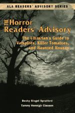 The Horror Readers' Advisory : The Librarian's Guide to Vampires, Killer Tomatoes, and Haunted Houses - Becky Siegel Spratford