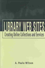 Library Web Sites : Creating Online Collections and Services - A. Paula Wilson