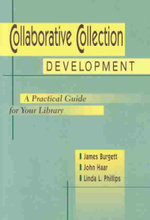 Collaborative Collection Development : A Practical Guide for Your Library - James Burgett