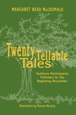 Twenty Tellable Tales : Audience Participation Folktales for the Beginning Storyteller - Mary Read MacDonald