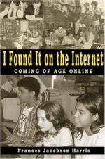 I Found it on the Internet : Coming of Age Online - Frances Jacobson Harris