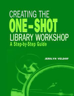 Creating the One-shot Library Workshop : A Step-by-step Guide - Jerilyn Veldorf