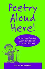 Poetry Aloud Here! : Sharing Poetry with Children in the Library - Sylvia M. Vardell