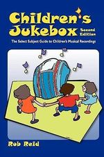 Children's Jukebox : The Select Subject Guide to Children's Musical Recordings - Rob Reid