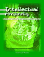 Intellectual Property : Everything the Digital-Age Librarian Needs to Know - Timothy Lee Wherry