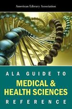 ALA Guide to Medical and Health Science Reference - American Library Association