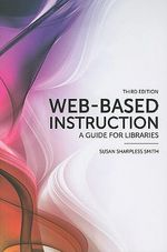 Web-based Instruction : A Guide for Libraries - Susan Sharpless Smith