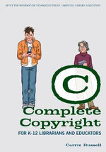 Complete Copyright for K-12 Librarians and Educators : An Everyday Guide for Librarians - Carrie Russell