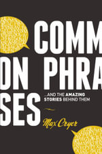 Common Phrases : And the Amazing Stories Behind Them - Max Cryer