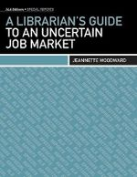 A Librarian's Guide to an Uncertain Job Market : ALA Editions Special Report: A Librarian's Guide to Coping with Job Loss - Jeannette Woodward