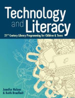 Technology and Literacy : 21st Century Library Programming for Children and Teens - Jennifer Nelson