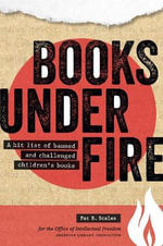 Books Under Fire : A Hit List of Banned and Challenged Children's Books - Pat Scales