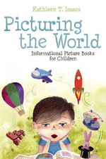 Picturing the World : Informational Picture Books for Children - Kathleen T. Isaacs