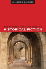 The Readers' Advisory Guide to Historical Fiction - Jennifer S. Baker