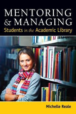 Mentoring and Managing Students in the Academic Library - Michelle Reale