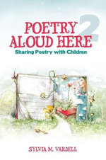 Poetry Aloud Here : Sharing Poetry with Children - Sylvia M. Vardell