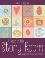 A Year in the Story Room : Ready-To-Use Programs for Children - Dawn Roginski