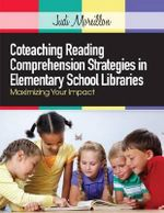 Coteaching Reading Comprehension Strategies in Elementary School Libraries : Maximizing Your Impact - Judi Moreillon